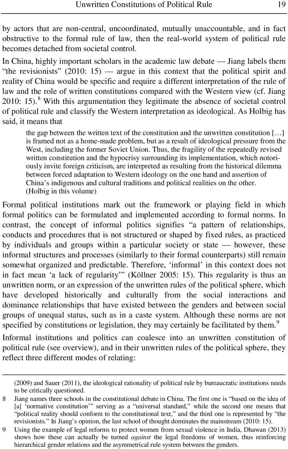 In China, highly important scholars in the academic law debate Jiang labels them the revisionists (2010: 15) argue in this context that the political spirit and reality of China would be specific and