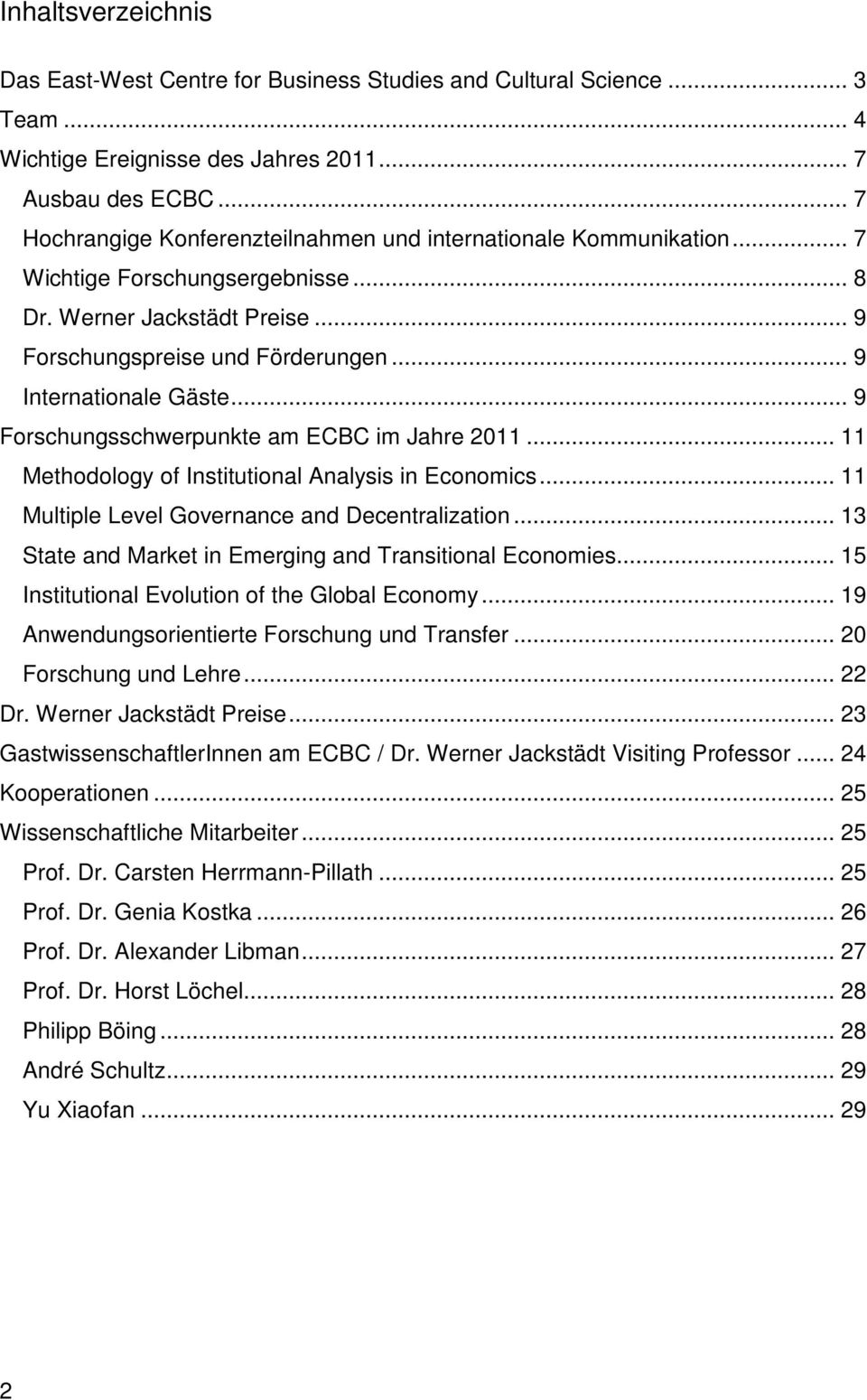 .. 9 Forschungsschwerpunkte am ECBC im Jahre 2011... 11 Methodology of Institutional Analysis in Economics... 11 Multiple Level Governance and Decentralization.