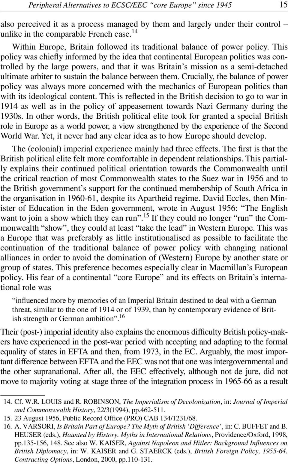 This policy was chiefly informed by the idea that continental European politics was controlled by the large powers, and that it was Britain s mission as a semi-detached ultimate arbiter to sustain