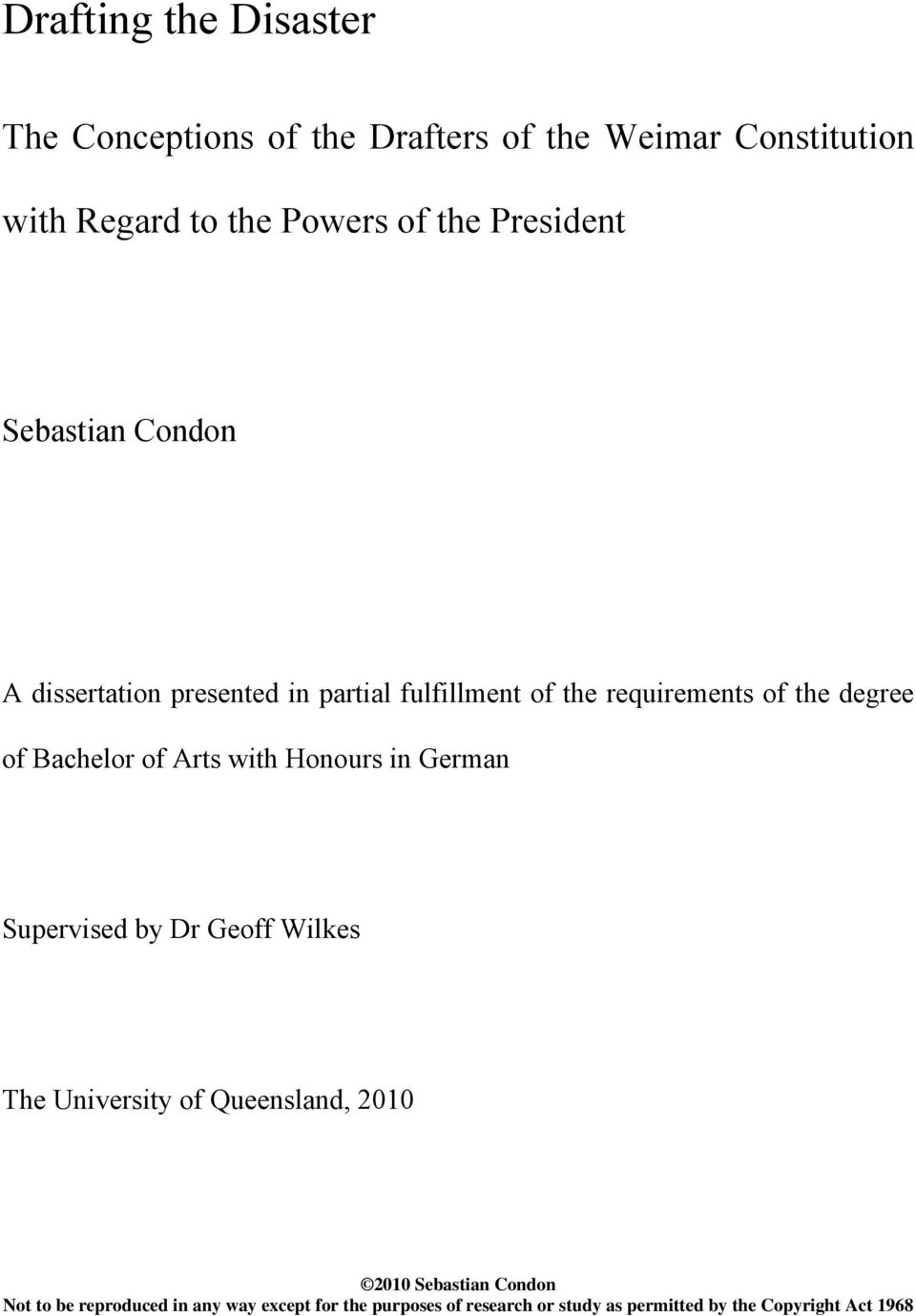 Bachelor of Arts with Honours in German Supervised by Dr Geoff Wilkes The University of Queensland, 2010 2010