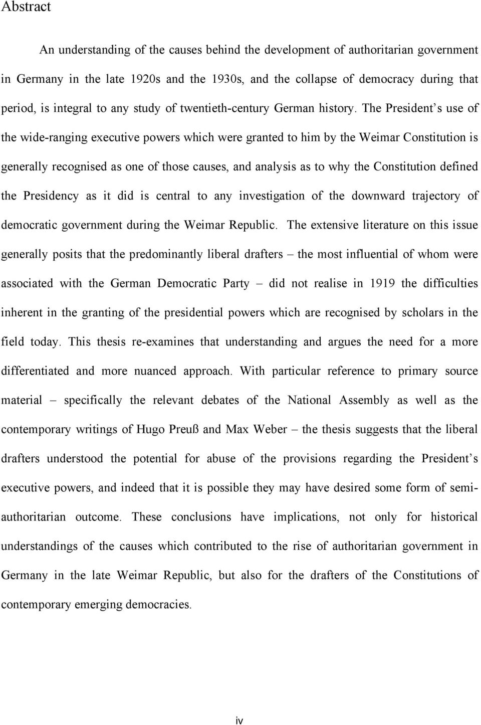 The President s use of the wide-ranging executive powers which were granted to him by the Weimar Constitution is generally recognised as one of those causes, and analysis as to why the Constitution