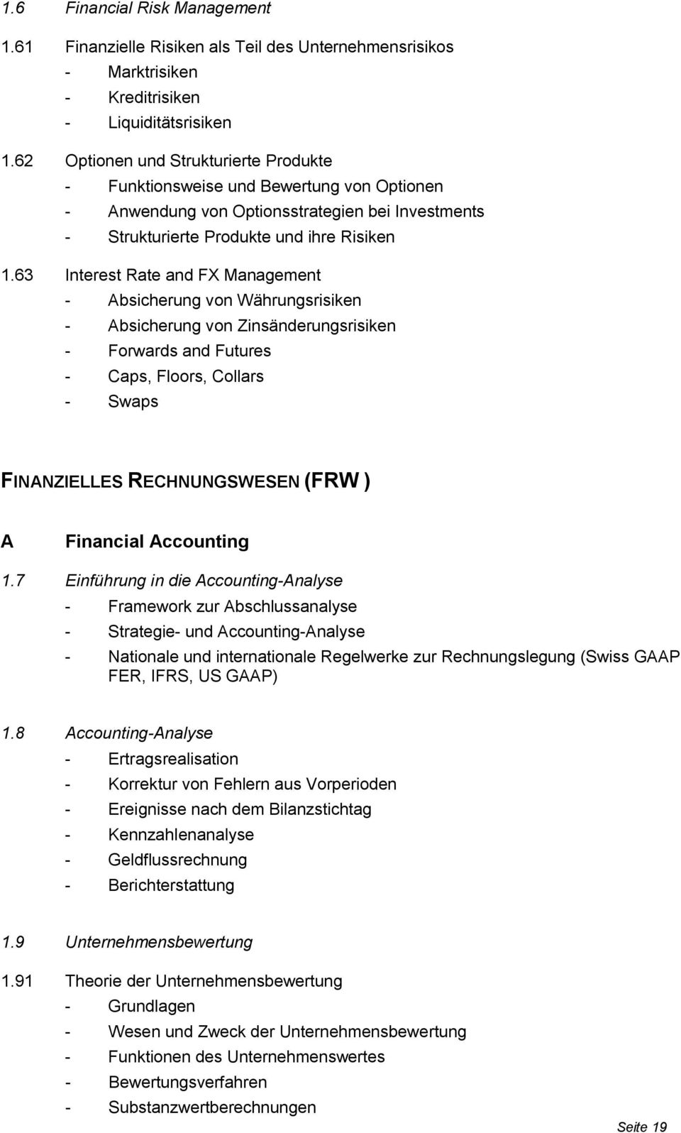63 Interest Rate and FX Management - Absicherung von Währungsrisiken - Absicherung von Zinsänderungsrisiken - Forwards and Futures - Caps, Floors, Collars - Swaps FINANZIELLES RECHNUNGSWESEN (FRW ) A