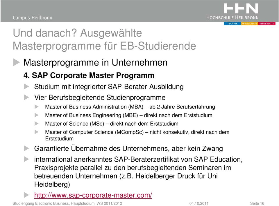 Business Engineering (MBE) direkt nach dem Erststudium Master of Science (MSc) direkt nach dem Erststudium Master of Computer Science (MCompSc) nicht konsekutiv, direkt nach dem Erststudium