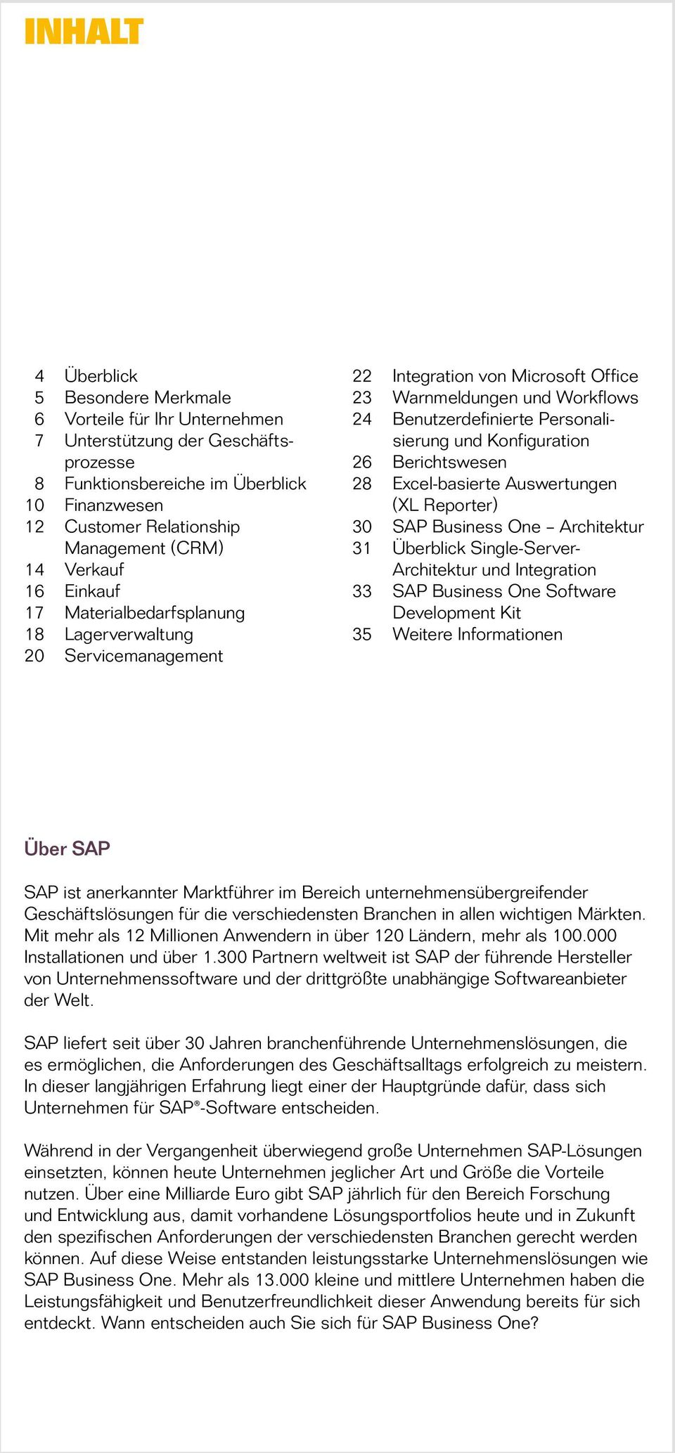 Konfiguration 26 Berichtswesen 28 Excel-basierte Auswertungen (XL Reporter) 30 SAP Business One Architektur 31 Überblick Single-Serverarchitektur und Integration 33 SAP Business One Software