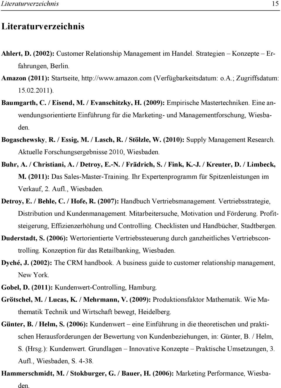 Eine anwendungsorientierte Einführung für die Marketing- und Managementforschung, Wiesbaden. Bogaschewsky, R. / Essig, M. / Lasch, R. / Stölzle, W. (2010): Supply Management Research.