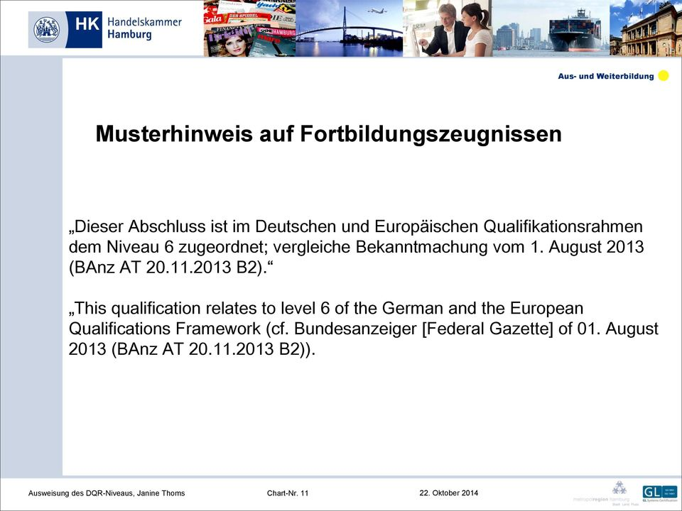 This qualification relates to level 6 of the German and the European Qualifications Framework (cf.