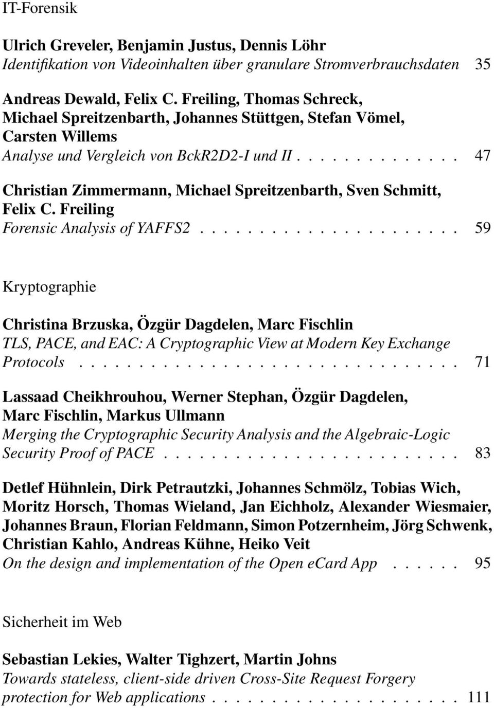 .. 47 Christian Zimmermann, Michael Spreitzenbarth, Sven Schmitt, Felix C. Freiling Forensic Analysis of YAFFS2.