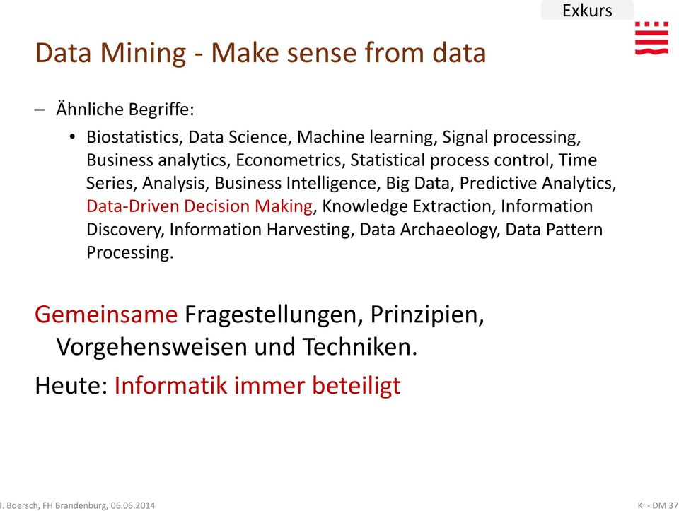 Analytics, Data-Driven Decision Making, Kwledge Extraction, Information Discovery, Information Harvesting, Data Archaeology,