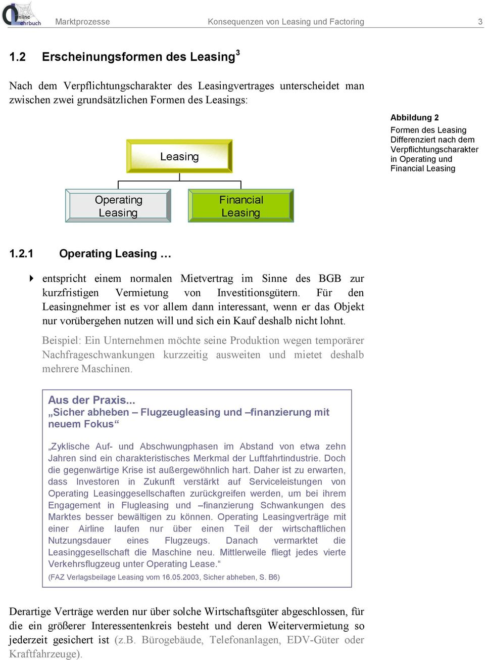 Differenziert nach dem Verpflichtungscharakter in Operating und Financial Leasing Operating Leasing Financial Leasing 1.2.