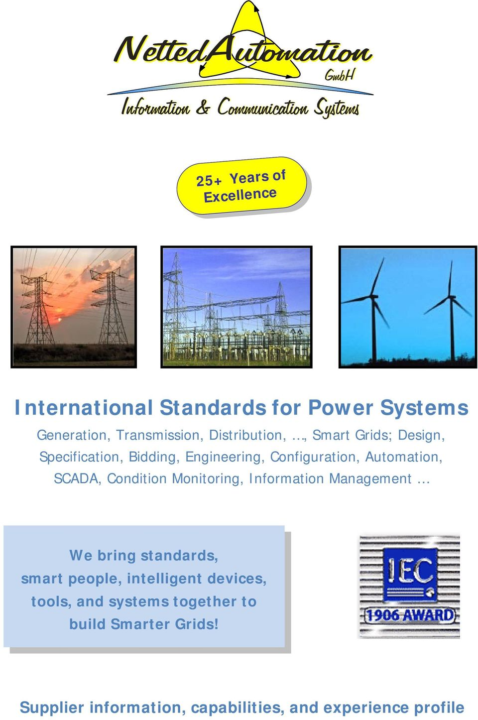 Configuration, Automation, SCADA, Condition Monitoring, Information Management We bring standards, smart people,