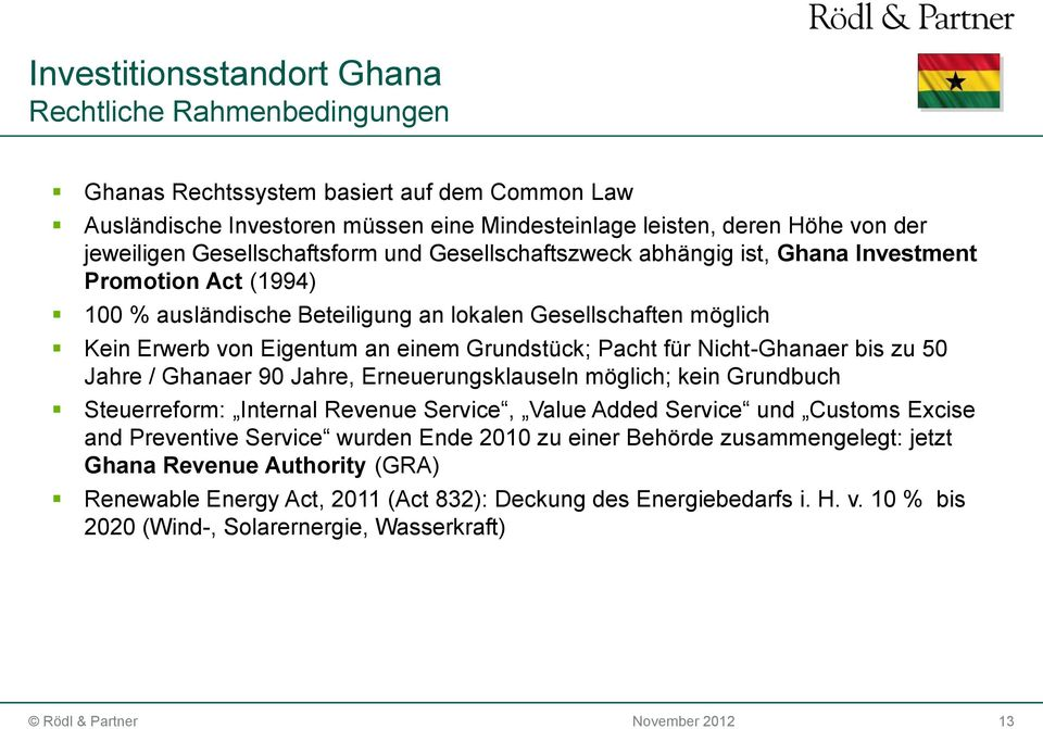 Grundstück; Pacht für Nicht-Ghanaer bis zu 50 Jahre / Ghanaer 90 Jahre, Erneuerungsklauseln möglich; kein Grundbuch Steuerreform: Internal Revenue Service, Value Added Service und Customs Excise and
