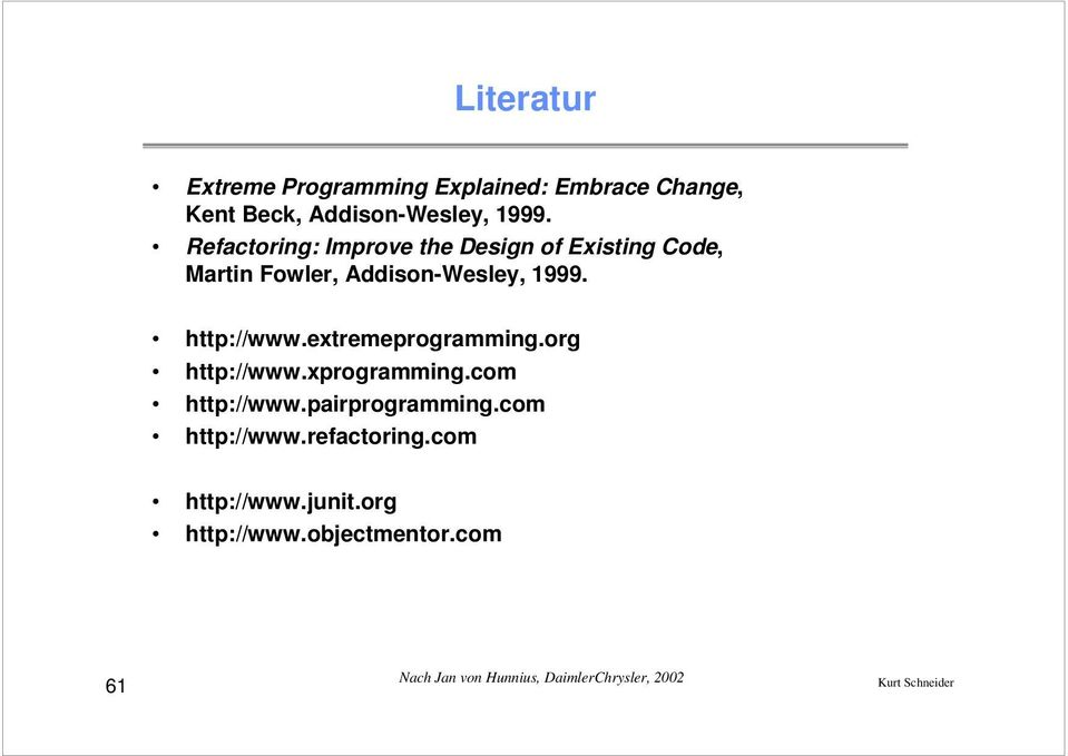 extremeprogramming.org http://www.xprogramming.com http://www.pairprogramming.com http://www.refactoring.