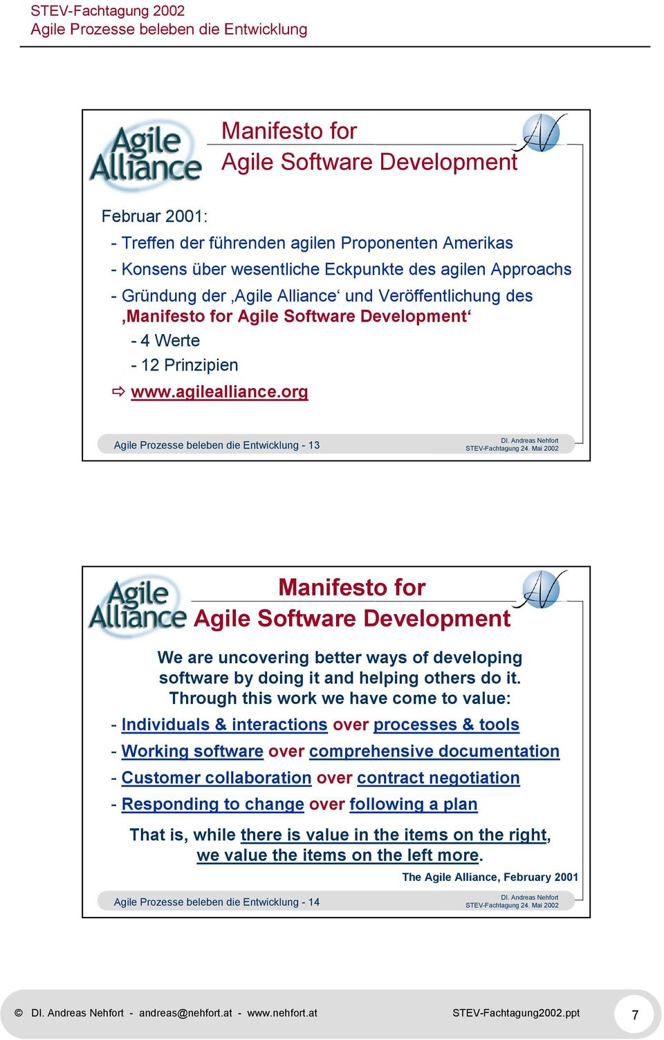 org - 13 Manifesto for Agile Software Development We are uncovering better ways of developing software by doing it and helping others do it.