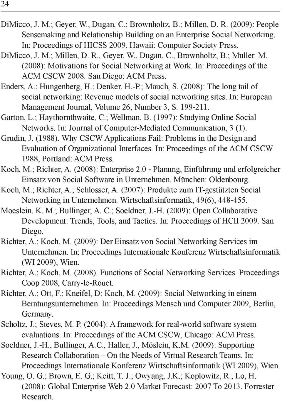 San Diego: ACM Press. Enders, A.; Hungenberg, H.; Denker, H.-P.; Mauch, S. (2008): The long tail of social networking: Revenue models of social networking sites.