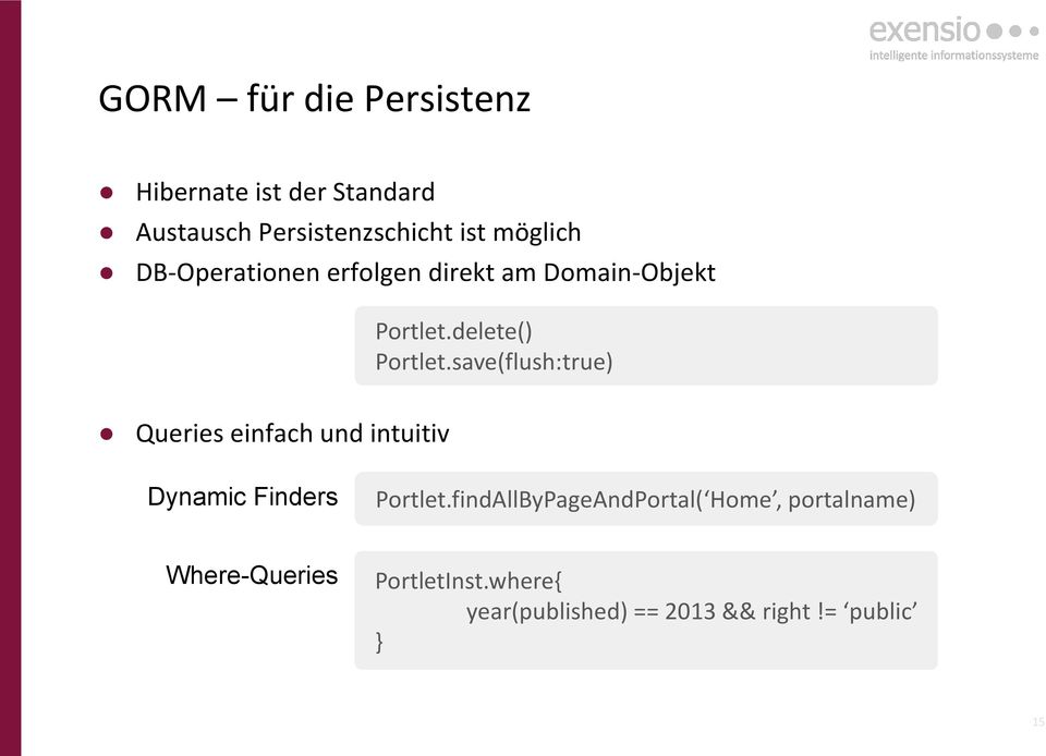 save(flush:true) Queries einfach und intuitiv Dynamic Finders Portlet.