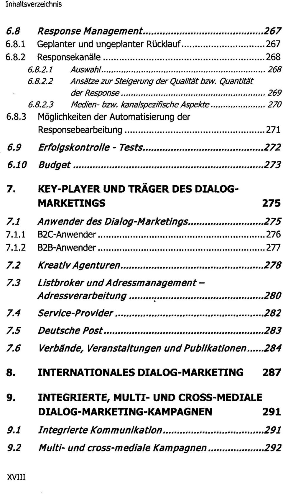 KEY-PLAYER UND TRÄGER DES DIALOG- MARKETINGS 275 7.1 Anwender des Dialog-Marketings....275 7.1.1 B2C-Anwender 276 7.1.2 B2B-Anwender 277 7.2 Kreativ Agenturen 278 7.