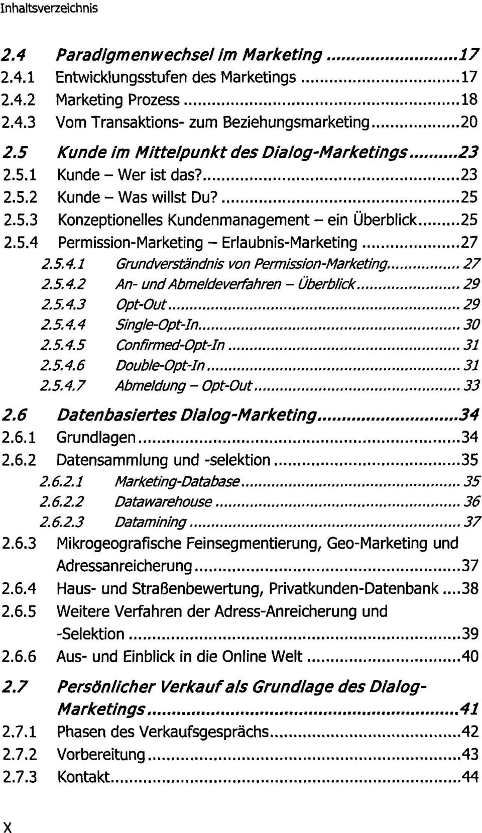5.4.1 Grundverständnis von Permission-Marketing. 27 2.5.4.2 An- und Abmeldeverfahren - Überblick 29 2.5.4.3 Opt-Out 29 2.5.4.4 Single-Opt-In 30 2.5.4.5 Confirmed-Opt-In 31 2.5.4.6 Double-Opt-In 31 2.