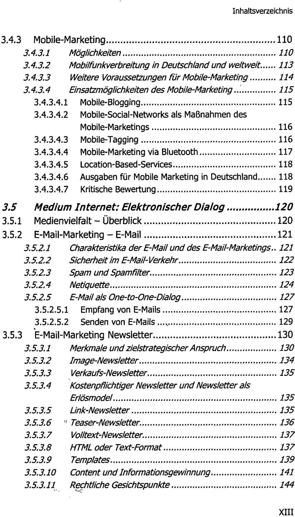 4.3.4.6 Ausgaben für Mobile Marketing in Deutschland 118 3.4.3.4.7 Kritische Bewertung 119 3.5 Medium Internet: Elektronischer Dialog 120 3.5.1 Medienvielfalt - Überblick 120 3.5.2 E-Mail-Marketing - E-Mail 121 3.