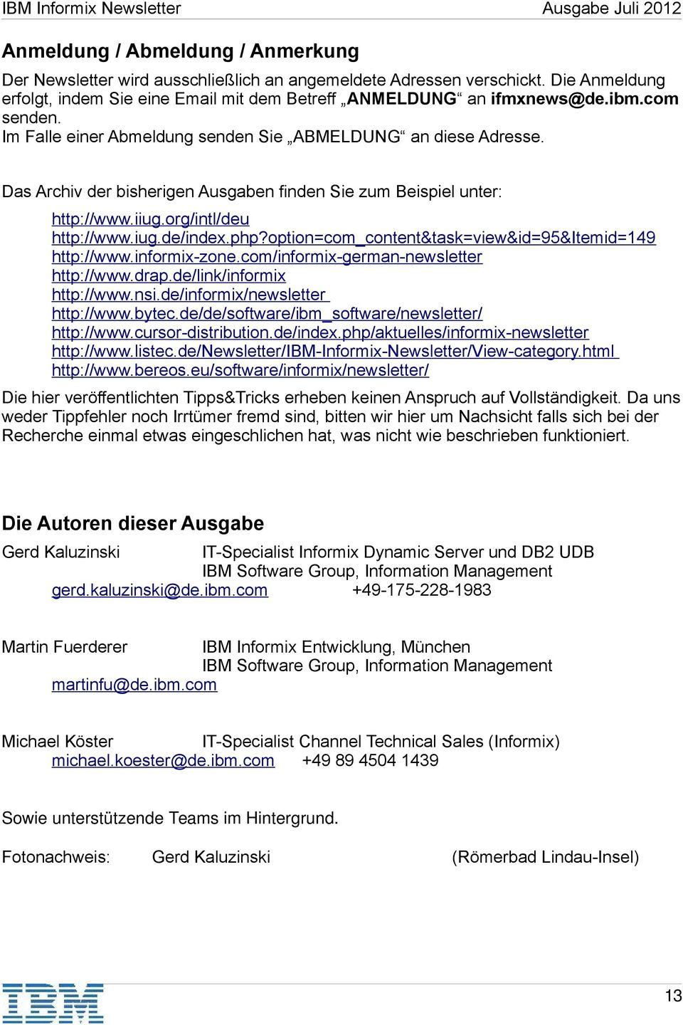option=com_content&task=view&id=95&itemid=149 http://www.informix-zone.com/informix-german-newsletter http://www.drap.de/link/informix http://www.nsi.de/informix/newsletter http://www.bytec.