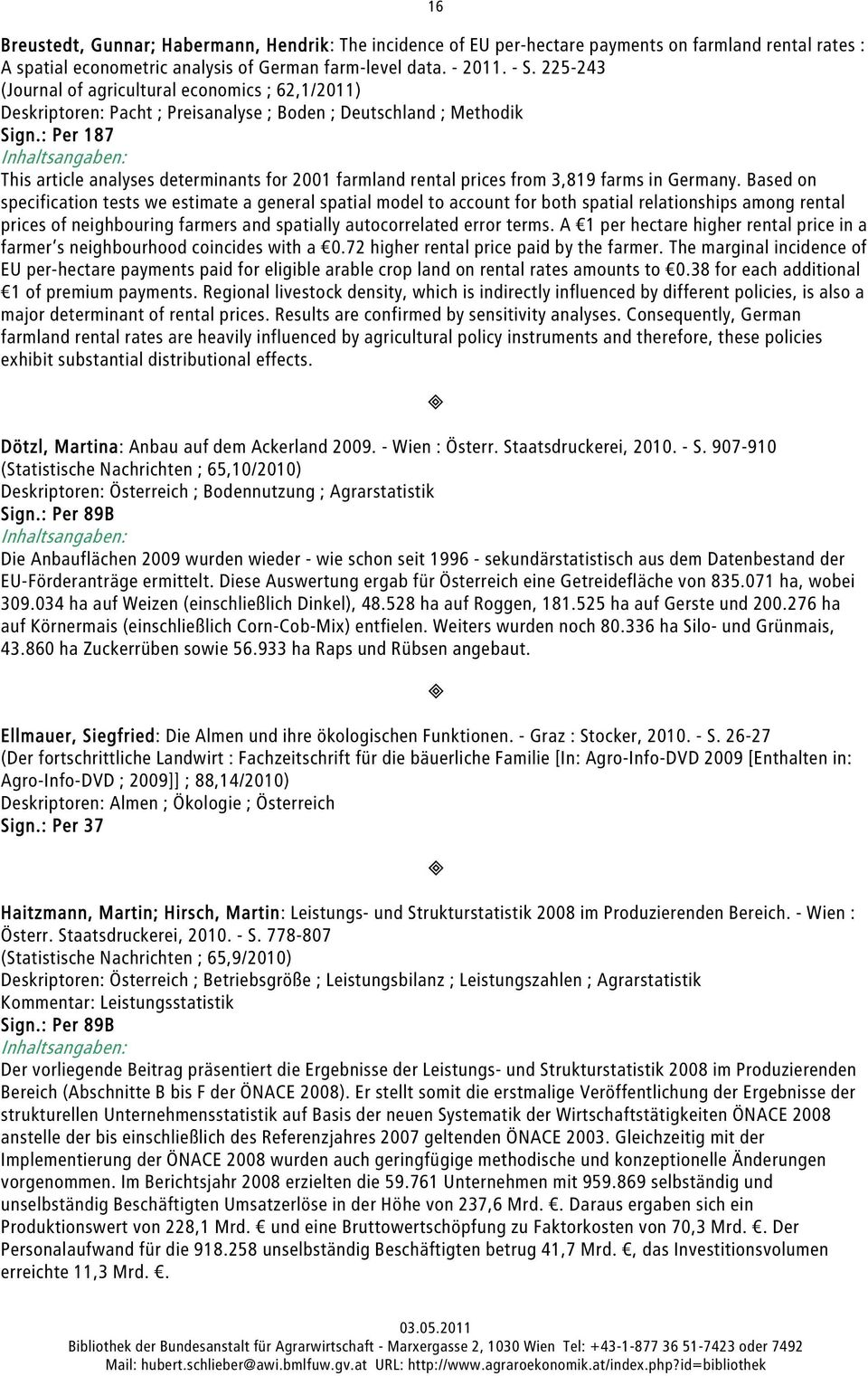 : Per 187 This article analyses determinants for 2001 farmland rental prices from 3,819 farms in Germany.