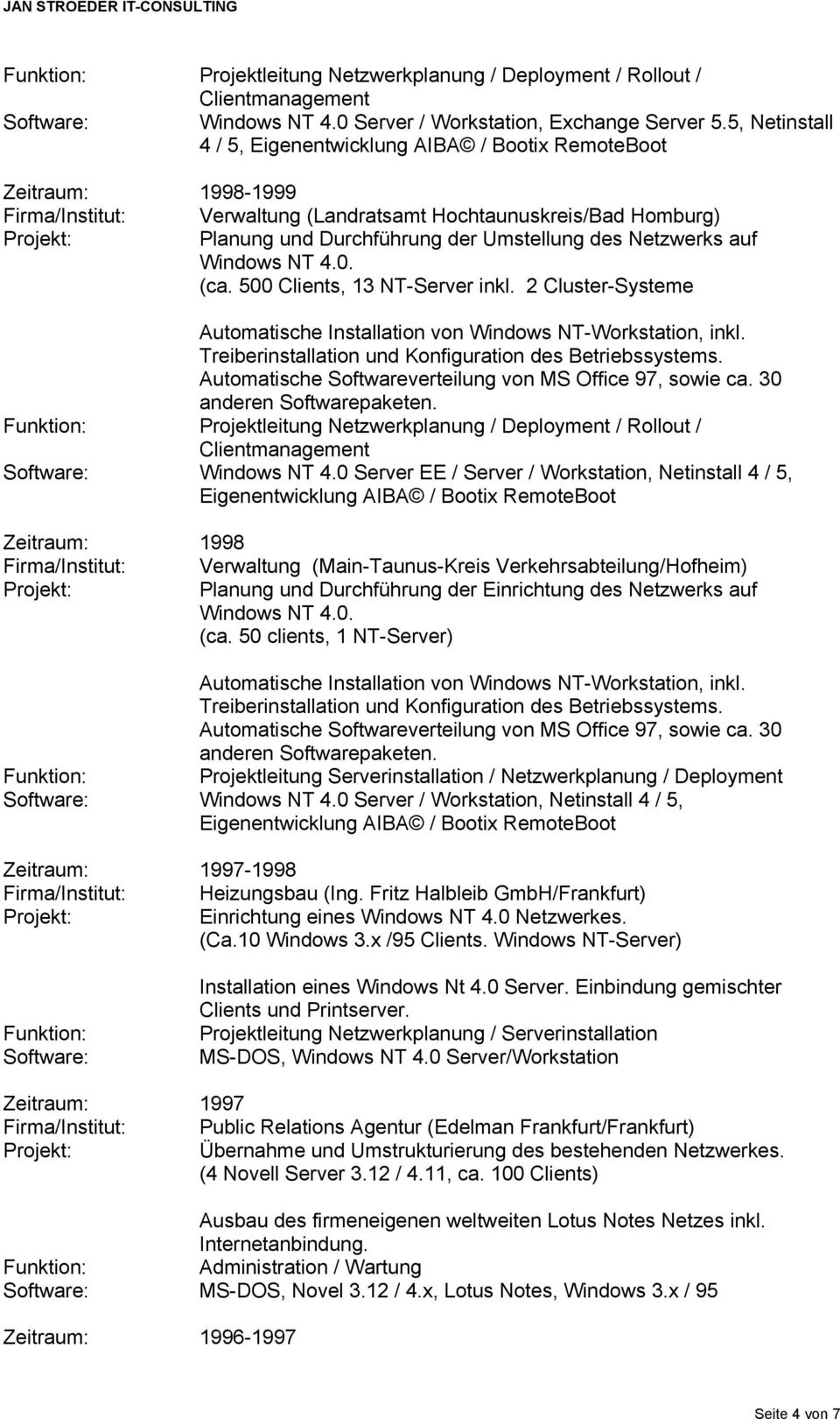 Netzwerks auf Windows NT 4.0. (ca. 500 Clients, 13 NT-Server inkl. 2 Cluster-Systeme Automatische Installation von Windows NT-Workstation, inkl.