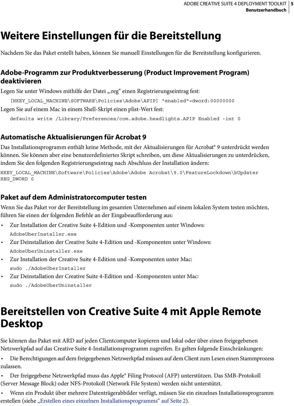 "reg einen Registrierungseintrag fest: [HKEY_LOCAL_MACHINE\SOFTWARE\Policies\Adobe\APIP] ""enabled""=dword:00000000 Legen Sie auf einem Mac in einem Shell-Skript einen plist-wert fest: defaults write"