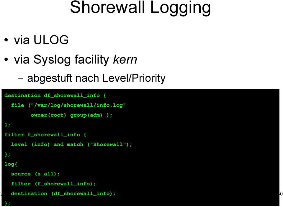 "log"" owner(root) group(adm) ); }; filter f_shorewall_info { level (info) and match"