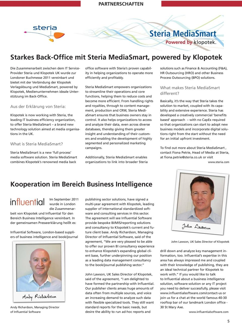 Aus der Erklärung von Steria: Klopotek is now working with Steria, the leading IT business efficiency organization, to offer Steria MediaSmart a brand new technology solution aimed at media