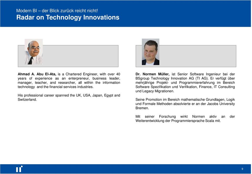services industries. His professional career spanned the UK, USA, Japan, Egypt and Switzerland. Dr. Normen Müller, ist Senior Software Ingenieur bei der BSgroup Technology Innovation AG (TI AG).