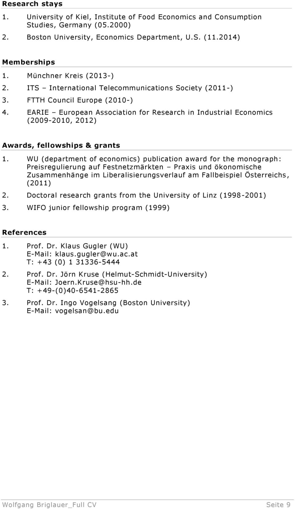 EARIE European Association for Research in Industrial Economics (2009-2010, 2012) Awards, fellowships & grants 1.