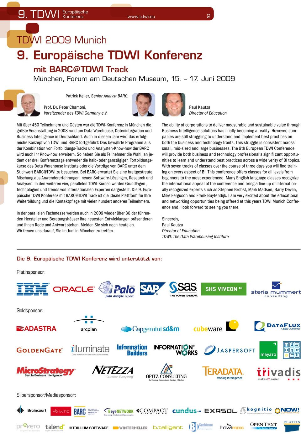 Mit über 450 Teilnehmern und Gästen war die TDWI-Konferenz in München die größte Veranstaltung in 2008 rund um Data Warehouse, Datenintegration und Business Intelligence in Deutschland.