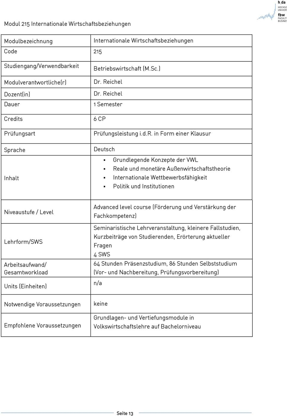 Außenwirtschaftstheorie Internationale Wettbewerbsfähigkeit Politik und Institutionen Niveaustufe / Level Lehrform/SWS Arbeitsaufwand/ Gesamtworkload Units (Einheiten) Advanced level course