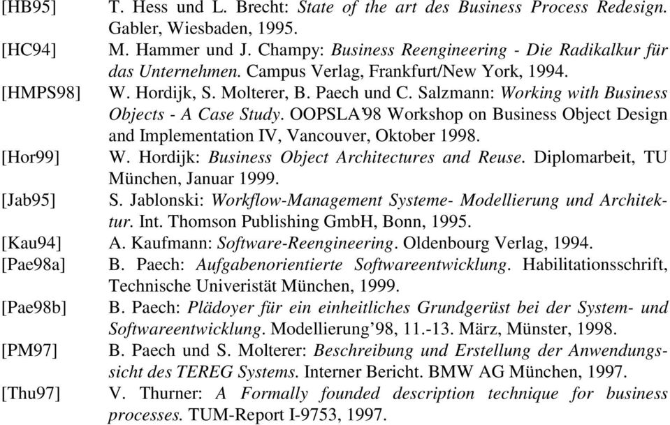 OOPSLA 98 Workshop on Business Object Design and Implementation IV, Vancouver, Oktober 1998. [Hor99] W. Hordijk: Business Object Architectures and Reuse. Diplomarbeit, TU München, Januar 1999.