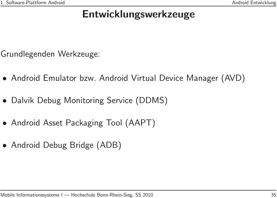 Android Virtual Device Manager (AVD) Dalvik Debug Monitoring Service (DDMS)