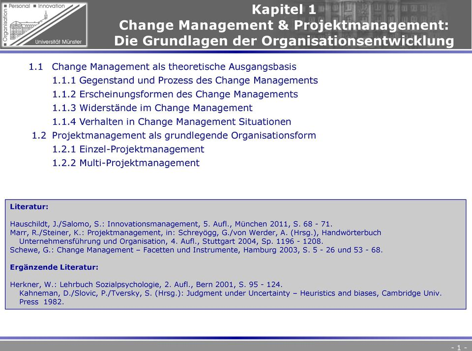2.2 Multi-Projektmanagement Hauschildt, J./Salomo, S.: Innovationsmanagement, 5. Aufl., München 2011, S. 68-71. Marr, R./Steiner, K.: Projektmanagement, in: Schreyögg, G./von Werder, A. (Hrsg.