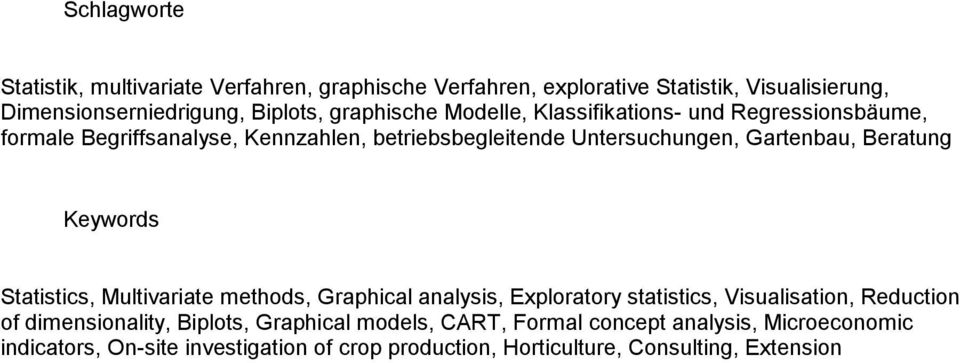 Beratung Keywords Statistics, Multivariate methods, Graphical analysis, Exploratory statistics, Visualisation, Reduction of dimensionality,