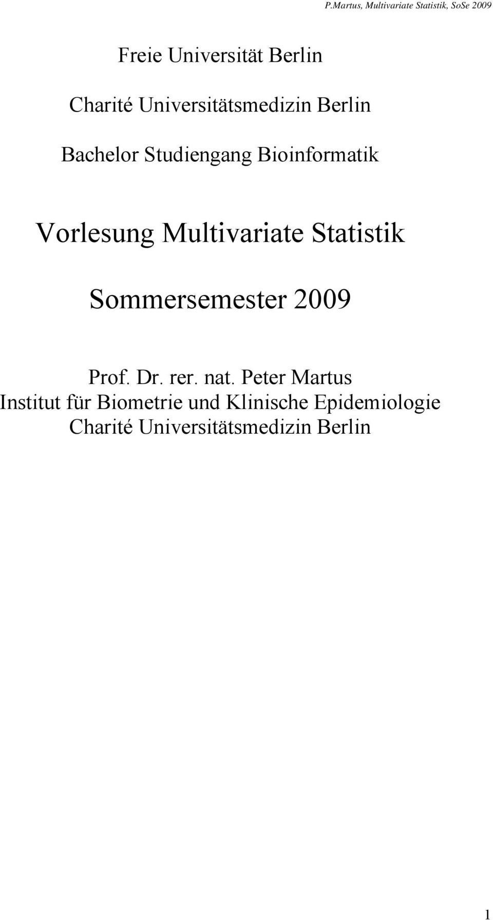 Multvarate Statstk Sommersemester 009 Prof. Dr. rer. at.