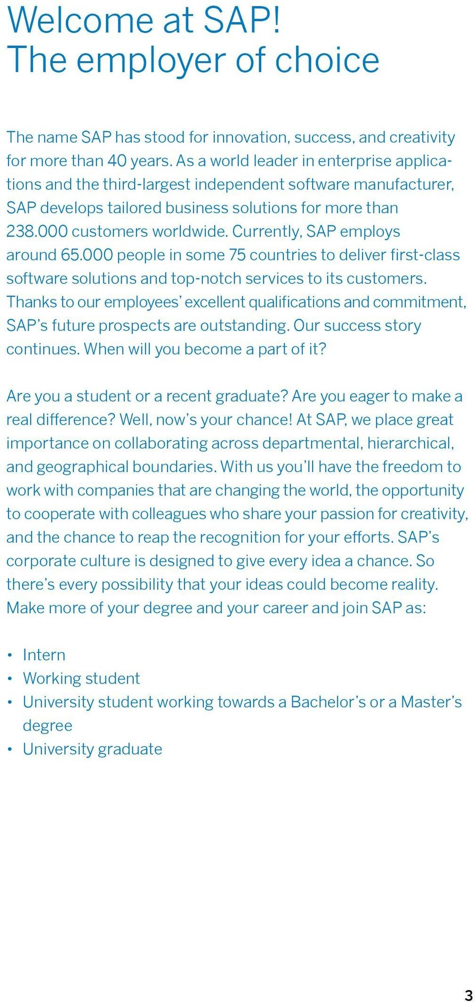 Currently, SAP employs around 65.000 people in some 75 countries to deliver first-class software solutions and top-notch services to its customers.