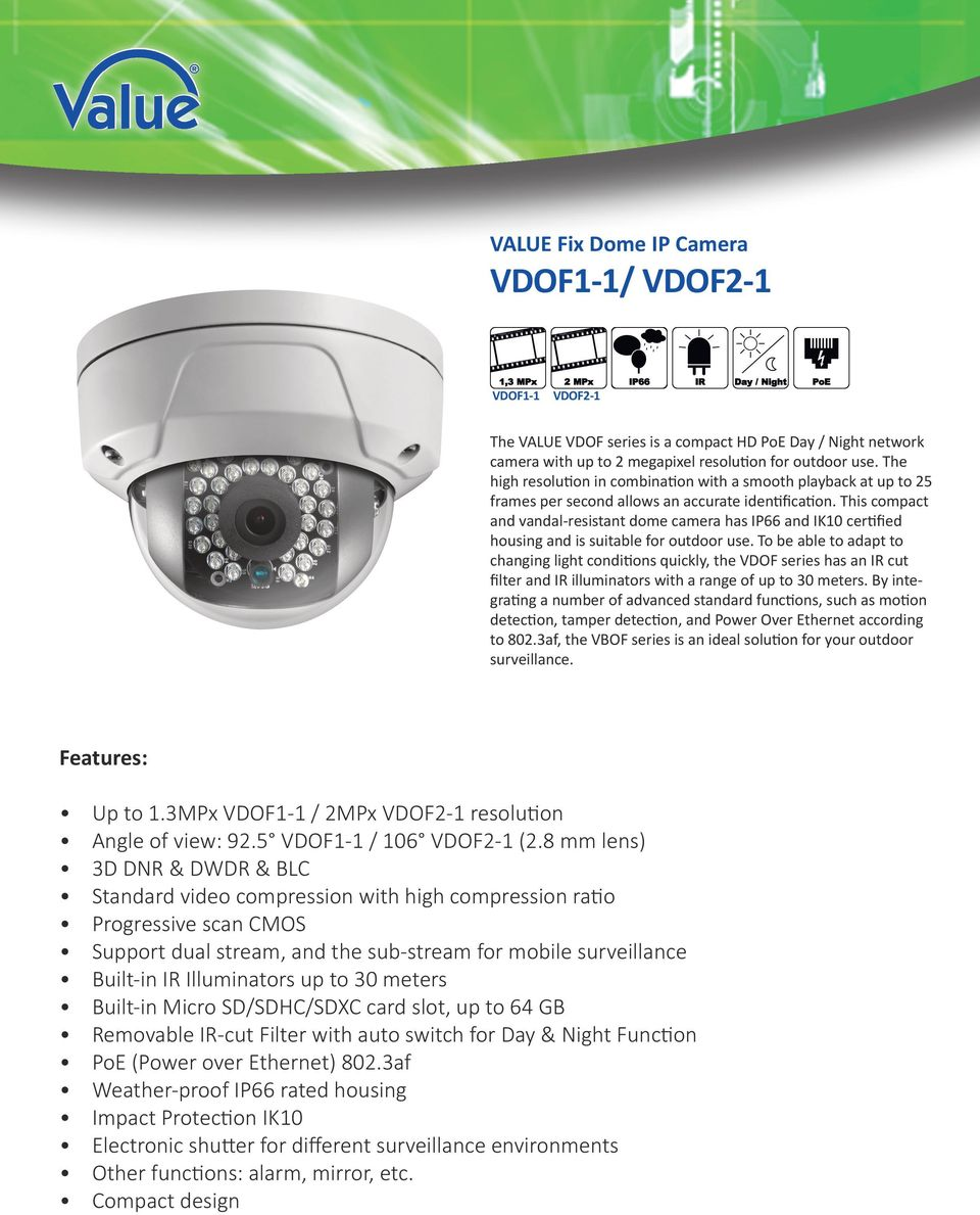 This compact and vandal-resistant dome camera has IP66 and IK10 certified housing and is suitable for outdoor use.
