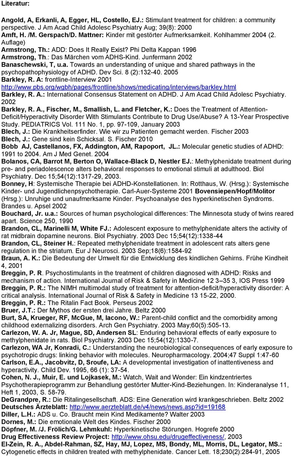 Junfermann 2002 Banaschewski, T, u.a. Towards an understanding of unique and shared pathways in the psychopathophysiology of ADHD. Dev Sci. 8 (2):132-40. 2005 Barkley, R.