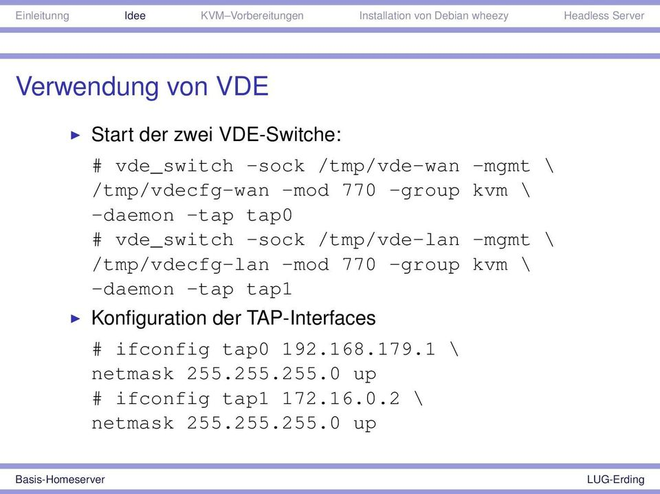 /tmp/vdecfg-lan -mod 770 -group kvm \ -daemon -tap tap1 Konfiguration der TAP-Interfaces #