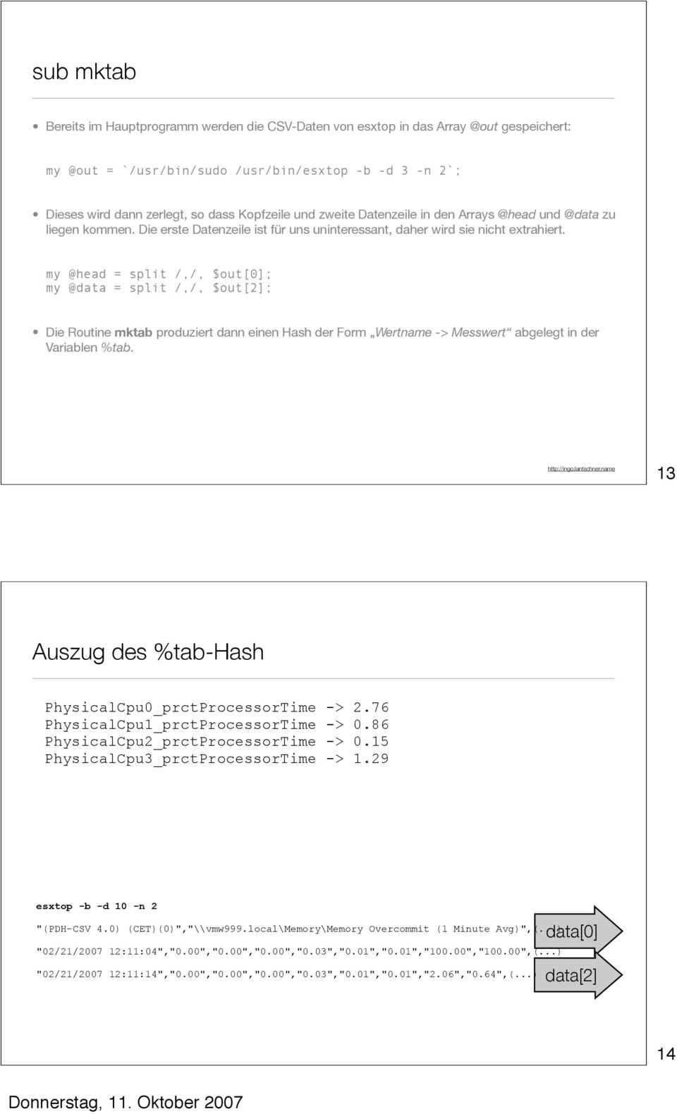 my @head = split /,/, $out[0]; my @data = split /,/, $out[2]; Die Routine mktab produziert dann einen Hash der Form Wertname -> Messwert abgelegt in der Variablen %tab.