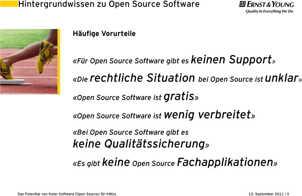 Software ist gratis» «Open Source Software ist wenig verbreitet» «Bei Open Source Software