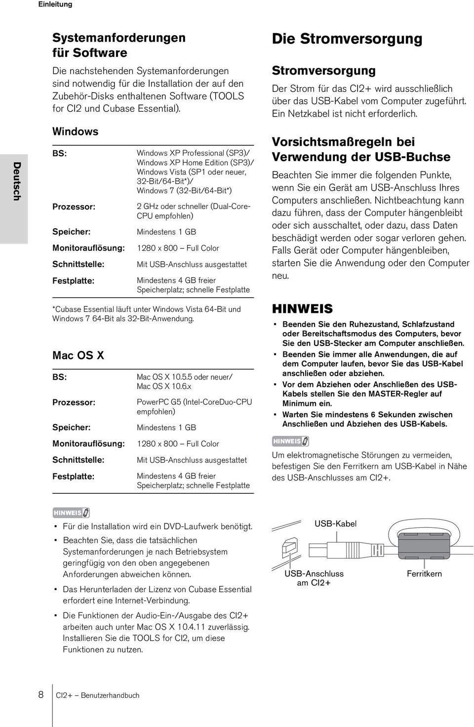 Mac OS X BS: Prozessor: Speicher: Monitorauflösung: Schnittstelle: Festplatte: Windows XP Professional (SP3)/ Windows XP Home Edition (SP3)/ Windows Vista (SP1 oder neuer, 32-Bit/64-Bit*)/ Windows 7