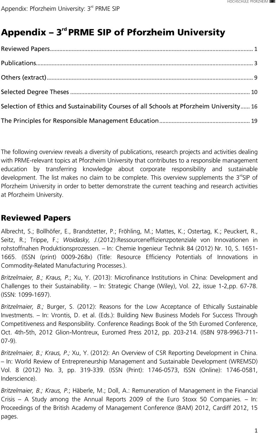.. 19 The following overview reveals a diversity of publications, research projects and activities dealing with PRME-relevant topics at Pforzheim University that contributes to a responsible