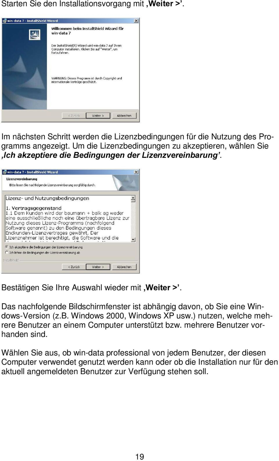 . Das nachfolgende Bildschirmfenster ist abhängig davon, ob Sie eine Windows-Version (z.b. Windows 2000, Windows XP usw.