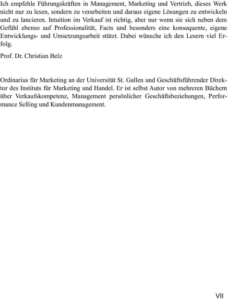Umsetzungsarbeit stützt. Dabei wünsche ich den Lesern viel Erfolg. Prof. Dr. Christian Belz Ordinarius für Marketing an der Universität St.