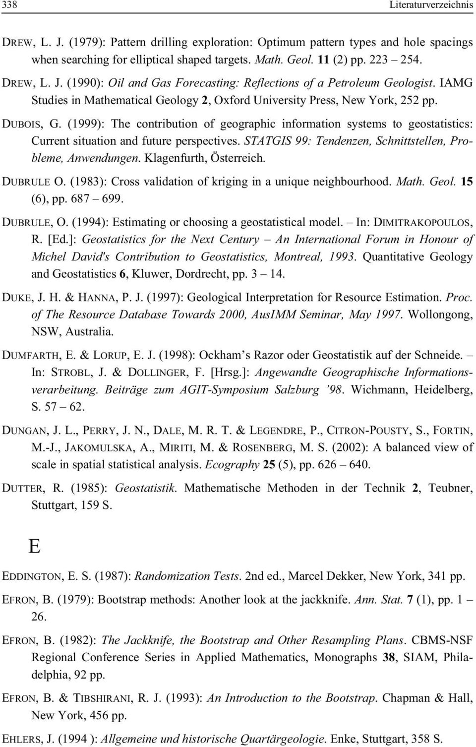 (1999): The contribution of geographic information systems to geostatistics: Current situation and future perspectives. STATGIS 99: Tendenzen, Schnittstellen, Probleme, Anwendungen.