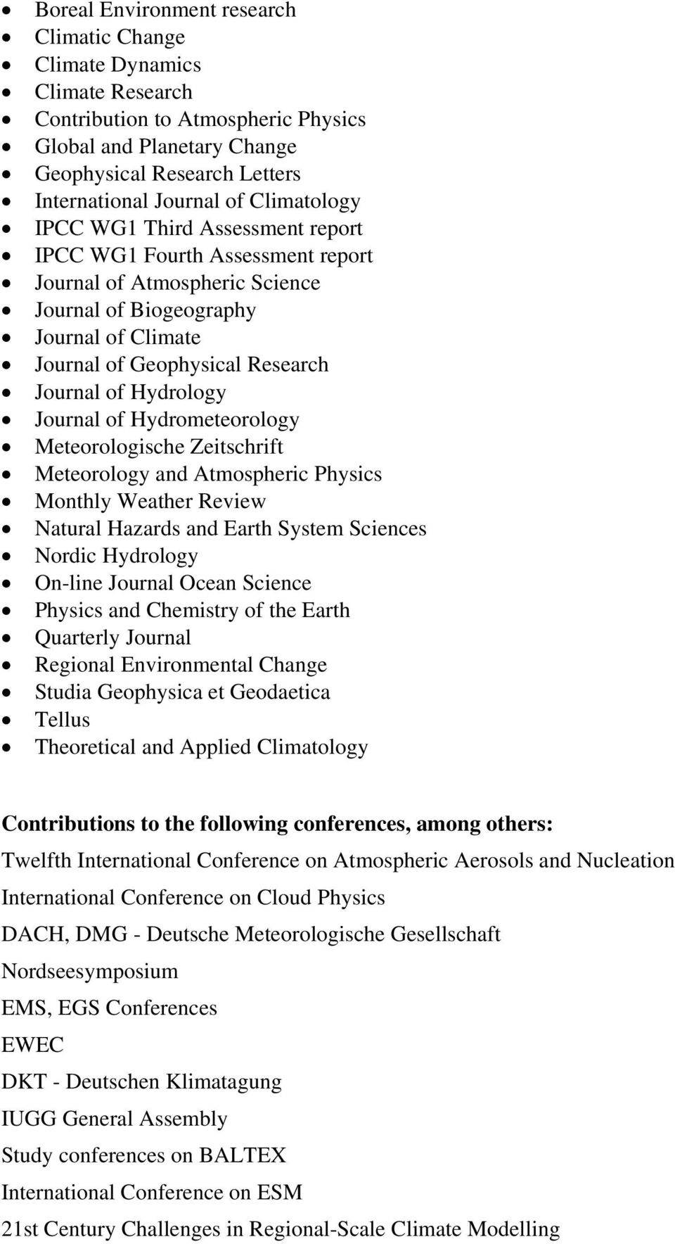 Hydrology Journal of Hydrometeorology Meteorologische Zeitschrift Meteorology and Atmospheric Physics Monthly Weather Review Natural Hazards and Earth System Sciences Nordic Hydrology On-line Journal