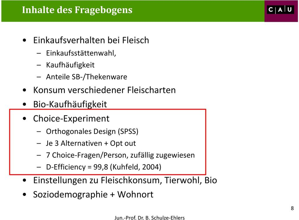 Orthogonales Design (SPSS) Je 3 Alternativen+ Opt out 7 Choice-Fragen/Person, zufällig zugewiesen